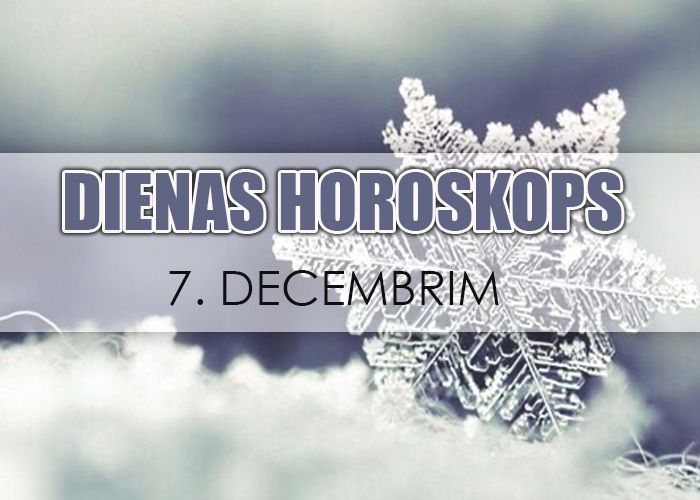 7. decembra dienas horoskops – Smelies zināšana!