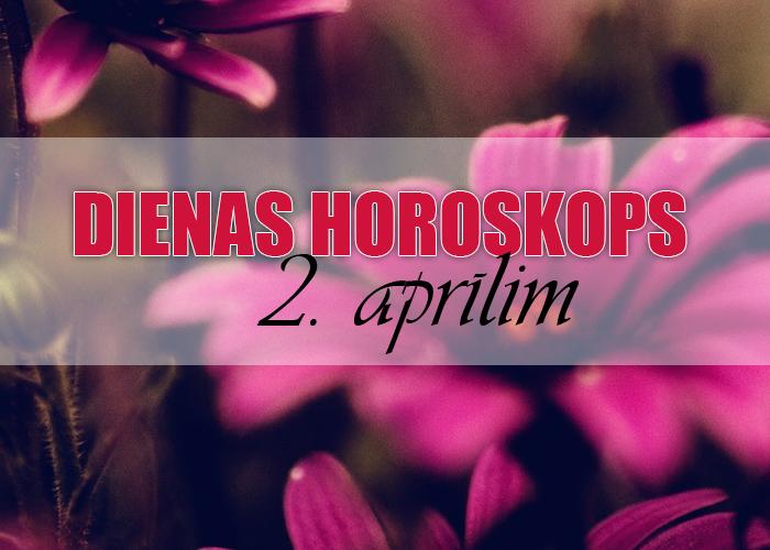 2. aprīļa dienas horoskops – saņemies!
