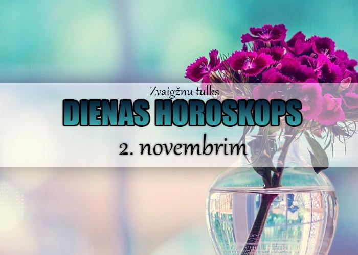 2. novembra dienas horoskops – nebāz savu degunu citu darīšanās!!!